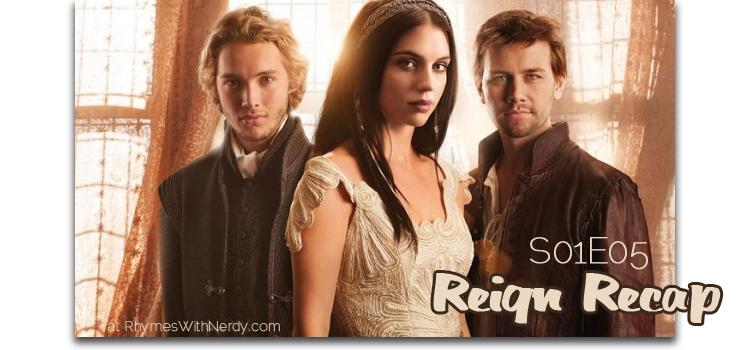 Reign Recap S01E05